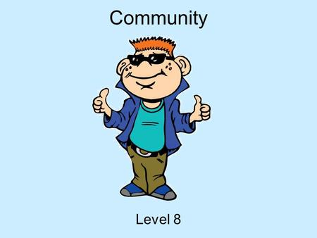 Community Level 8. Hey Everybody My name is Tek. I ' m going to be your guide today! I ' m a part of i-SAFE, and we are concerned with helping you to.