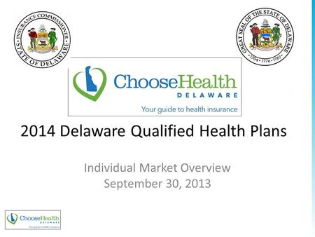 2014 Delaware Qualified Health Plans Individual Market Overview September 30, 2013 www.pcghealth.com.