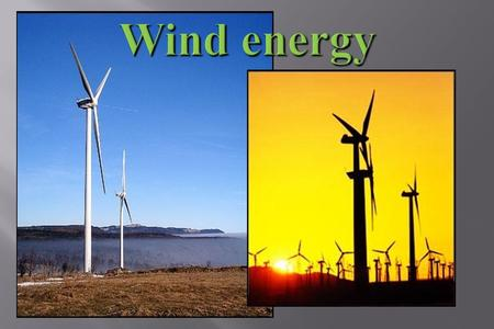  It is mechanism for producing electric power.  Wind power plants are installed in windy places.