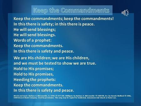 Keep the commandments; keep the commandments! In this there is safety; in this there is peace. He will send blessings; He will send blessings. Words of.