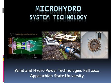 Wind and Hydro Power Technologies Fall 2011 Appalachian State University.