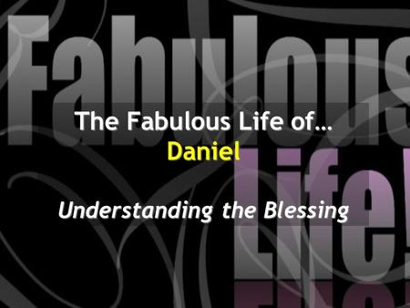 The Fabulous Life of… Daniel Understanding the Blessing.