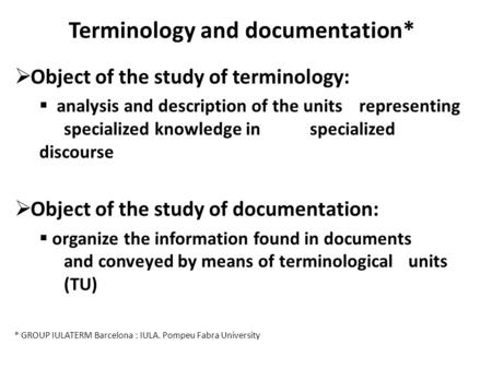 Terminology and documentation*  Object of the study of terminology:  analysis and description of the units representing specialized knowledge in specialized.
