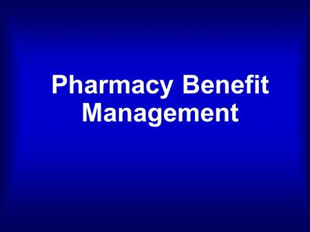 Pharmacy Benefit Management. As you come in, please get the 1 page handout for the lecture today, and the 1 page survey which you can fill out while you.