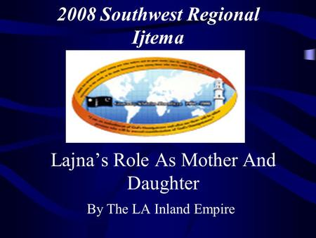 Lajna's Role As Mother And Daughter By The LA Inland Empire 2008 Southwest Regional Ijtema.