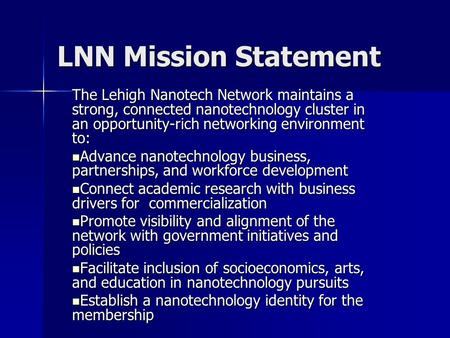 LNN Mission Statement The Lehigh Nanotech Network maintains a strong, connected nanotechnology cluster in an opportunity-rich networking environment to: