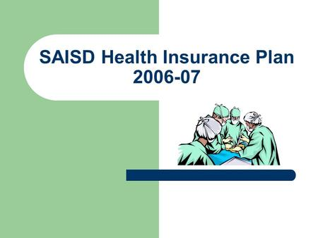 SAISD Health Insurance Plan 2006-07. Four plans are offered. Aetna is the insurance carrier. Four plans are offered. Aetna Health Fund 1000 ($500 up-front.