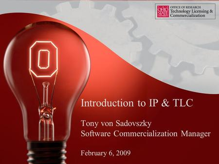 Introduction to IP & TLC Tony von Sadovszky Software Commercialization Manager February 6, 2009.