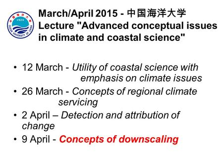 March/April 2015 - 中国海洋大学 Lecture Advanced conceptual issues in climate and coastal science 12 March - Utility of coastal science with emphasis on climate.