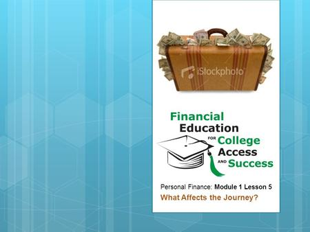 Personal Finance: Module 1 Lesson 5 What Affects the Journey?