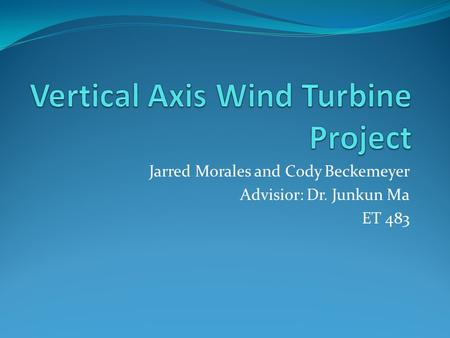 Jarred Morales and Cody Beckemeyer Advisior: Dr. Junkun Ma ET 483.