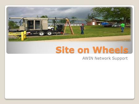 Site on Wheels AWIN Network Support. Table of Contents What is a Site on Wheels (SOW)? How does a SOW differ from a COW? When should a SOW be deployed.