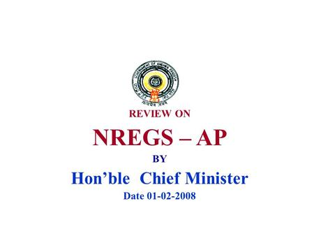 REVIEW ON NREGS – AP BY Hon'ble Chief Minister Date 01-02-2008.