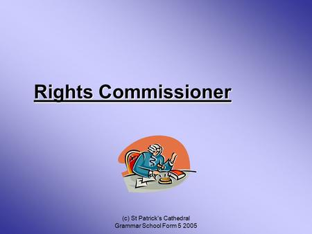 (c) St Patrick's Cathedral Grammar School Form 5 2005 Rights Commissioner.