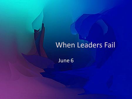 When Leaders Fail June 6. Think About It … Why do some people ignore the instructions and try to assemble or build something new on their own? Why do.