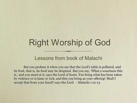 Right Worship of God Lessons from book of Malachi But you profane it when you say that the Lord's table is polluted, and its fruit, that is, its food may.
