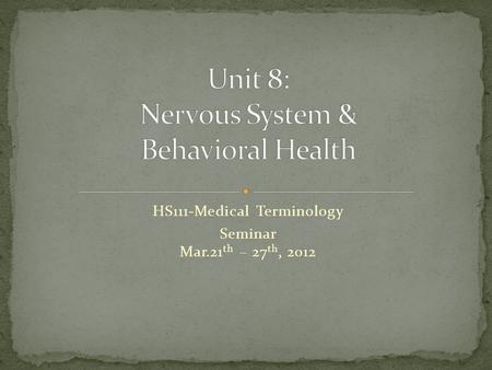 HS111-Medical Terminology Seminar Mar.21 th – 27 th, 2012.
