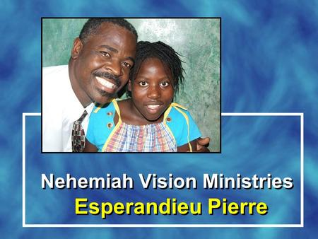 Esperandieu Pierre Nehemiah Vision Ministries. 2 Kings 4:1-7 The wife of a man from the company of the prophets cried out to Elisha, Your servant my.