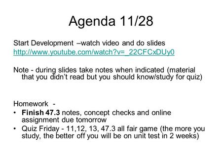 Agenda 11/28 Start Development –watch video and do slides  Note - during slides take notes when indicated (material.