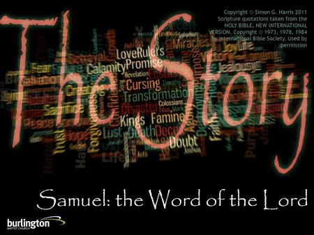 Samuel: the Word of the Lord Copyright © Simon G. Harris 2011 Scripture quotations taken from the HOLY BIBLE, NEW INTERNATIONAL VERSION. Copyright © 1973,