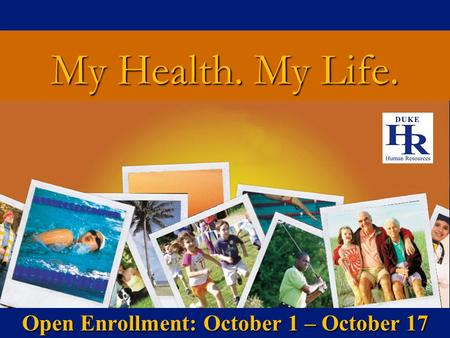 My Health. My Life. Open Enrollment: October 1 – October 17.