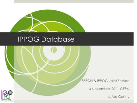 IPPOG Database EPPCN & IPPOG Joint Session 4 November, 2011-CERN L. Mc Carthy.