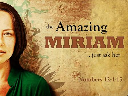 Amazing the …just ask her. 1 Chronicles 6:3 The children of Amram: Aaron, Moses and Miriam.