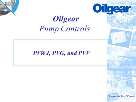 Innovative Fluid Power Oilgear Pump Controls PVWJ, PVG, and PVV.