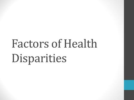 Factors of Health Disparities. Health Disparities A result of a chain of events evidence by a difference in: The Environment Access to, utilization and.
