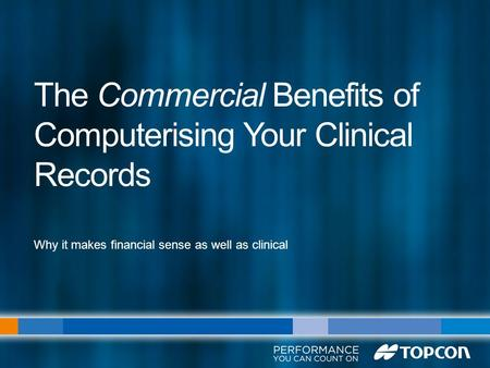 The Commercial Benefits of Computerising Your Clinical Records Why it makes financial sense as well as clinical.