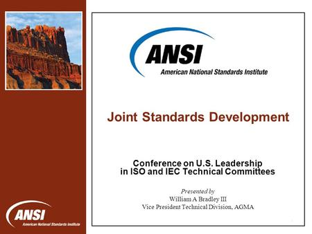 1 Conference on U.S. Leadership in ISO and IEC Technical Committees Presented by William A Bradley III Vice President Technical Division, AGMA Joint Standards.