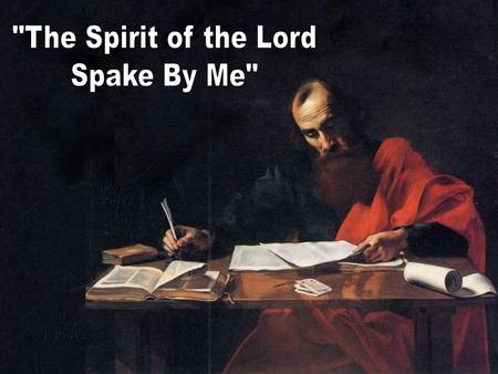 The <strong>Spirit</strong> of the Lord spake by me, <strong>and</strong> his word was in my tongue. 2 Samuel 23:2 The <strong>Spirit</strong> of the Lord spake by me, <strong>and</strong> his word was in my tongue. 2.