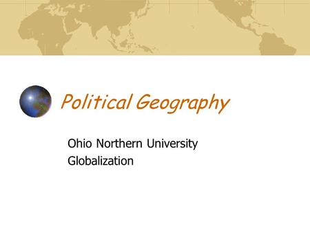 Political Geography Ohio Northern University Globalization.