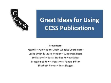Great Ideas for Using CCSS Publications Presenters: Peg Hill – Publications Chair, Website Coordinator Leslie Smith & Laurie Mosier – Sunburst Editors.