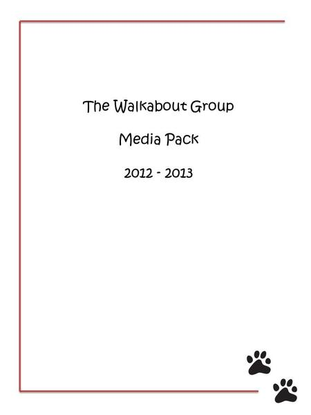 The Walkabout Group Media Pack 2012 - 2013. WHO ARE WE? Established for over ten years, The Walkabout Group specialises in training, socialisation and.