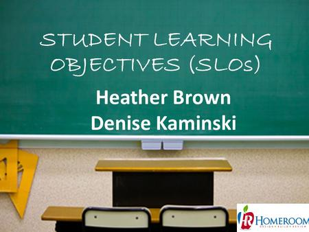 STUDENT LEARNING OBJECTIVES (SLOs) 1 Heather Brown Denise Kaminski.