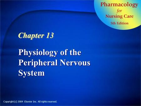 Copyright (c) 2004 Elsevier Inc. All rights reserved. Physiology of the Peripheral Nervous System Chapter 13.