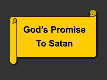 "God's Promise To Satan. Promise ""An oral or written agreement to do or not do something; vow"" Webster KEY WORD: ""Future"" The Bible is all about God's."