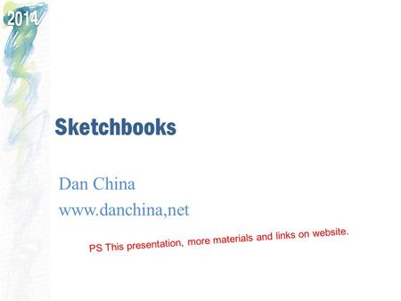 Sketchbooks Dan China www.danchina,net PS This presentation, more materials and links on website.