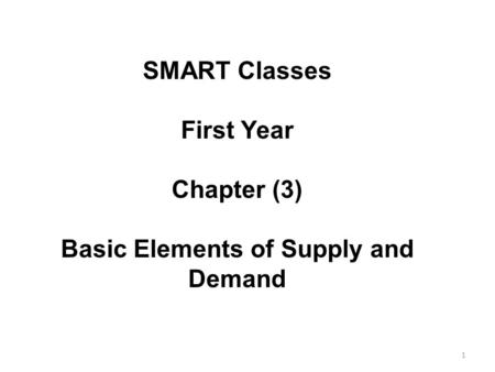 SMART Classes First Year Chapter (3) Basic Elements of Supply and Demand 1.
