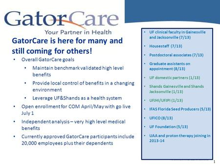 1 GatorCare is here for many and still coming for others! Overall GatorCare goals Maintain benchmark validated high level benefits Provide local control.