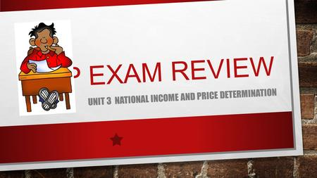 AP EXAM REVIEW UNIT 3 NATIONAL INCOME AND PRICE DETERMINATION.