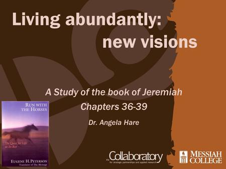 Living abundantly: new visions Dr. Angela Hare A Study of the book of Jeremiah Chapters 36-39.