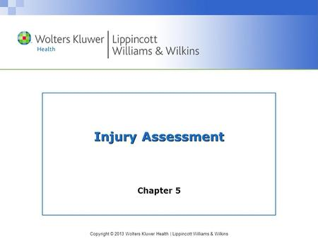 Copyright © 2013 Wolters Kluwer Health | Lippincott Williams & Wilkins Injury Assessment Chapter 5.
