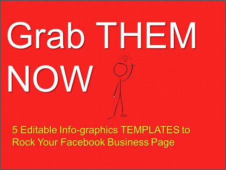 Grab THEM NOW 5 Editable Info-graphics TEMPLATES to Rock Your Facebook Business Page.