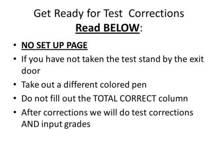 Get Ready for Test Corrections Read BELOW: