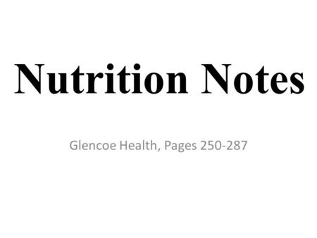 Nutrition Notes Glencoe Health, Pages 250-287. 1. Nutrition The process by which your body takes in & uses food.