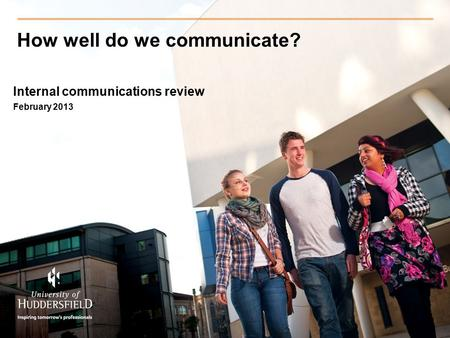 How well do we communicate? Internal communications review February 2013.