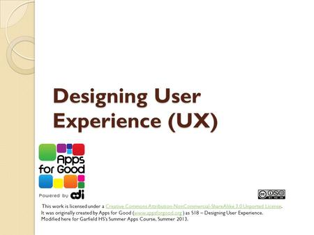 Designing User Experience (UX) This work is licensed under a Creative Commons Attribution-NonCommercial-ShareAlike 3.0 Unported License.Creative Commons.