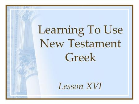 Learning To Use New Testament Greek Lesson XVI. Prepositions With One Case ajpov –645 occurrences –Always in the genitive case –Most frequently rendered.